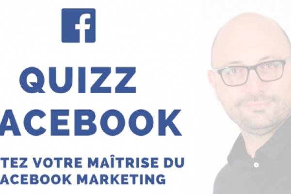 [QUIZ] Maîtrisez-vous vraiment le Facebook Marketing ?