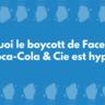 Marketing digital : Pourquoi le boycott de Facebook & Cie par Coca-Cola & Cie, c'est hypocrisie & Cie