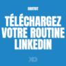 Linkedin : téléchargez votre routine ! (gratuit)